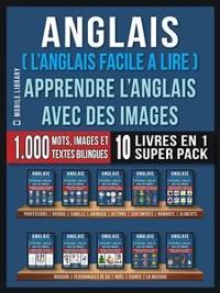Cover Anglais ( L'Anglais facile a lire ) - Apprendre L'Anglais Avec Des Images (Super Pack 10 livres en 1)