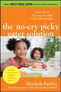 Cover No-Cry Picky Eater Solution:  Gentle Ways to Encourage Your Child to Eat and Eat Healthy