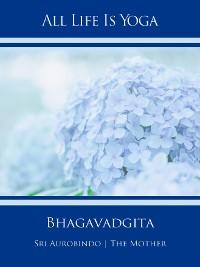 Cover All Life Is Yoga: Bhagavadgita