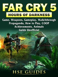 Cover Far Cry 5 Hours of Darkness Game, Weapons, Gameplay, Walkthrough, Propaganda, How to Play, COOP, Achievements, Animals, Guide Unofficial