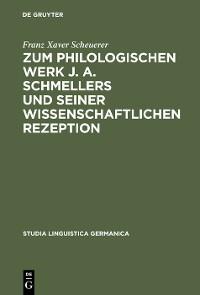 Cover Zum philologischen Werk J. A. Schmellers und seiner wissenschaftlichen Rezeption