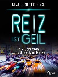 Cover Reiz ist geil - In 7 Schritten zur attraktiven Marke
