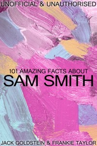 Cover 101 Amazing Facts about Sam Smith