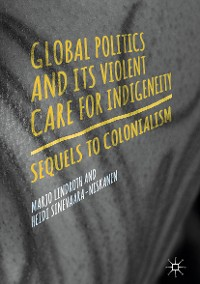 Cover Global Politics and Its Violent Care for Indigeneity