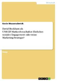 Cover David Beckham als UNICEF-Markenbotschafter. Ehrliches soziales Engagement oder reine Marketing-Strategie?