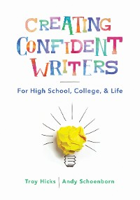 Cover Creating Confident Writers: For High School, College, and Life