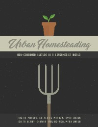 Cover Urban Homesteading: Non-Consumer Culture in a Consumerist World