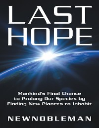 Cover Last Hope: Mankind's Final Chance to Prolong Our Species By Finding New Planets to Inhabit