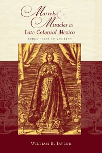 Cover Marvels and Miracles in Late Colonial Mexico