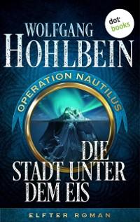 Cover Die Stadt unter dem Eis: Operation Nautilus – Elfter Roman