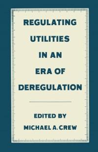 Cover Regulating Utilities in an Era of Deregulation