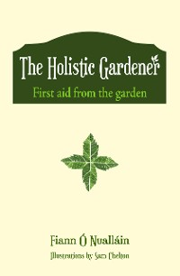 Cover The Holistic Gardener: First Aid from the Garden