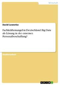 Cover Fachkräftemangel in Deutschland. Big Data als Lösung in der externen Personalbeschaffung?