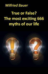 Cover True or False? The most, exciting 666 myths of our life