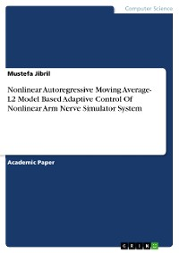 Cover Nonlinear Autoregressive Moving Average- L2 Model Based Adaptive Control Of Nonlinear Arm Nerve Simulator System