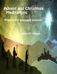 Cover Advent and Christmas Meditations, Praying the Seasonal Gospels