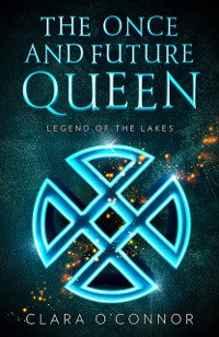 Cover Legend of the Lakes (The Once and Future Queen, Book 3)