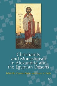 Cover Christianity and Monasticism in Alexandria and the Egyptian Deserts