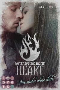 Cover Street Heart. Nie mehr ohne dich (Street Stories 2)