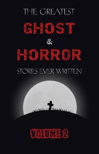 Cover Greatest Ghost and Horror Stories Ever Written: volume 2 (30 short stories)