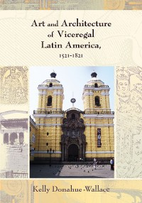 Cover Art and Architecture of Viceregal Latin America, 1521-1821