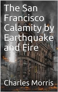 Cover The San Francisco Calamity by Earthquake and Fire