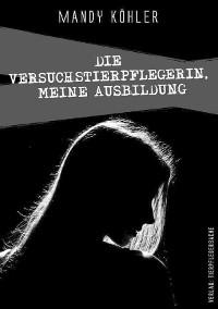 Cover Die Versuchstierpflegerin 1, meine Ausbildung