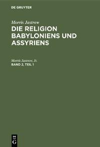 Cover Morris Jastrow: Die Religion Babyloniens und Assyriens. Band 2, Teil 1