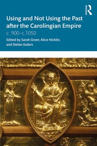 Cover Using and Not Using the Past after the Carolingian Empire