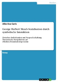Cover George Herbert Meads Sozialisation durch symbolische Interaktion