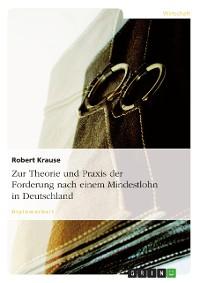 Cover Zur Theorie und Praxis der Forderung nach einem Mindestlohn in Deutschland