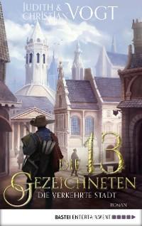 Cover Die dreizehn Gezeichneten - Die Verkehrte Stadt