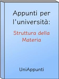 Cover Appunti per l'università: Struttura della Materia