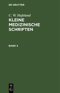 Cover C. W. Hufeland: Kleine medizinische Schriften. Band 4