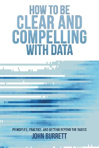 Cover How to be Clear and Compelling with Data