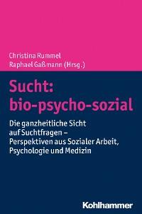Cover Sucht: bio-psycho-sozial
