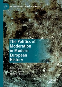 Cover The Politics of Moderation in Modern European History