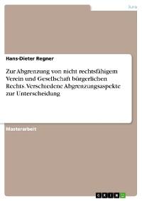 Cover Zur Abgrenzung von nicht rechtsfähigem Verein und Gesellschaft bürgerlichen Rechts. Verschiedene Abgrenzungsaspekte zur Unterscheidung