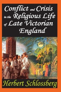 Cover Conflict and Crisis in the Religious Life of Late Victorian England