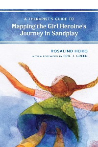Cover A Therapist's Guide to Mapping the Girl Heroine's Journey in Sandplay