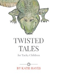Cover Twisted Tales For Tacky Children