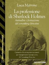 Cover La professione di Sherlock Holmes. Attitudini e formazione del consulting detective