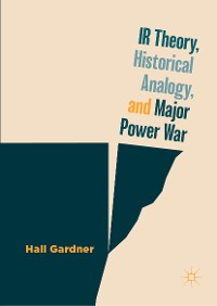 Cover IR Theory, Historical Analogy, and Major Power War