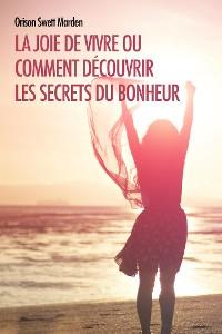 Cover La joie de vivre ou comment découvrir les Secrets du Bonheur