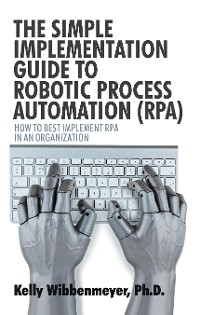 Cover The Simple Implementation Guide to Robotic Process Automation (Rpa)