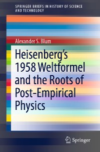 Cover Heisenberg's 1958 Weltformel and the Roots of Post-Empirical Physics