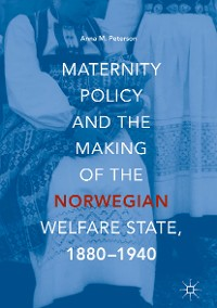 Cover Maternity Policy and the Making of the Norwegian Welfare State, 1880-1940