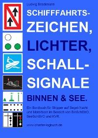 Cover Schifffahrtszeichen, Lichter, Schallsignale Binnen & See. Ein Bordbuch für Skipper auf Segel-Yacht und Motorboot im Bereich von BinSchStrO, SeeSchStrO und KVR.