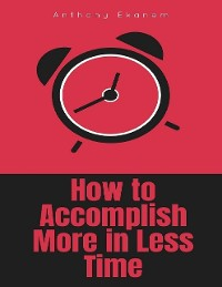 Cover How to Accomplish More In Less Time
