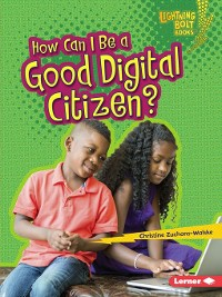 Cover How Can I Be a Good Digital Citizen?